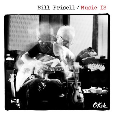 """BILL FRISELL : """" Music is"""""""