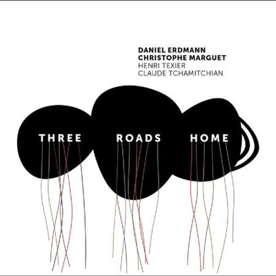 DANIEL ERDMANN et CHRISTOPHE MARGUET «Three Roads Home»