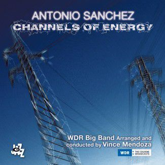 ANTONIO SANCHEZ, WDR Big Band, Vince MENDOZA « Channels of Energy »