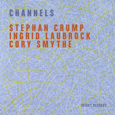 STEPHAN CRUMP-INGRID LAUBROCK-CORY SMYTHE «Channels»