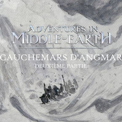 CR Adventures in Middle-Earth : Cauchemars d'Angmar (2/5)