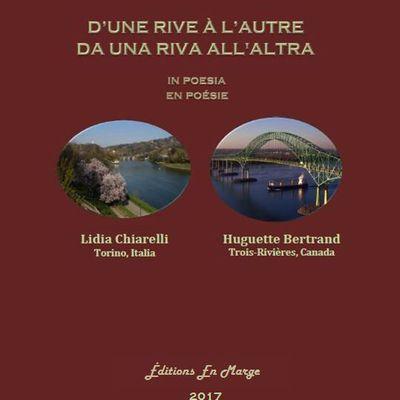 D' UNE RIVE A L' AUTRE -  DA UNA RIVA ALL' ALTRA - Anthologie (Poèmes et Art) - Huguette Bertrand (Canada) - Lidia Chiarelli (Italie)