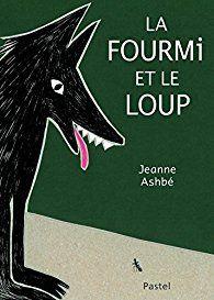 La fourmi et le loup - Jeanne ASHBE- Editions Ecole des Loisirs Pastel