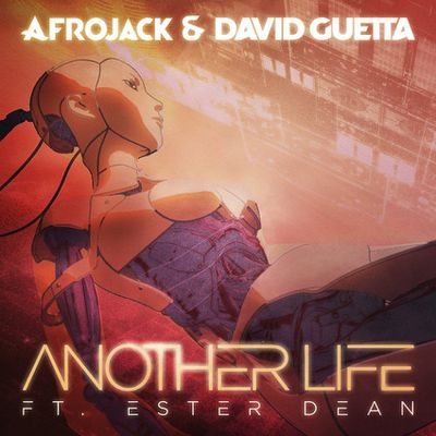 Afrojack, David Guetta - Another Life  ft. Ester Dean
