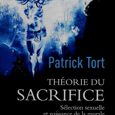 Patrick Tort : Théorie du sacrifice