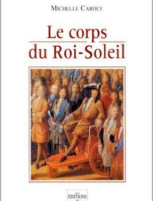 LE CORPS DU ROI-SOLEIL, de Michelle Caroly