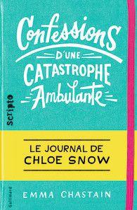 Confessions d'une catastrophe ambulante : le journal de Chloé Snow