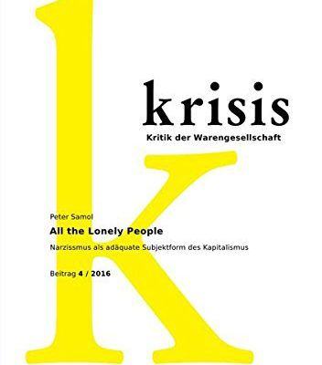 « All the lonely people. Narcissism as a Subject Form of Capitalism  », by Peter Samol (in Krisis, 4, 2016)