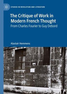Never Work. The Critique of Work in Modern French Thought From Charles Fourier to Guy Debord, by Alastair Hemmens (Palgrave Macmillan, 2019)