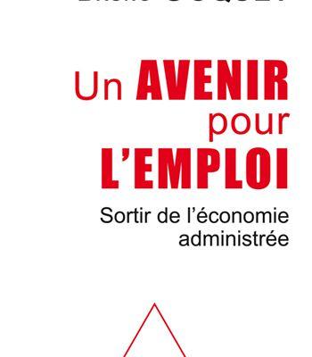 « Un avenir pour l'emploi  Sortir de l'économie administrée » de Bruno Coquet
