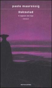 Vukovlad. Un bel racconto di licantropia nel romanzo breve di Paolo Maurensig. Come trasformare il perturbante in leggenda positiva