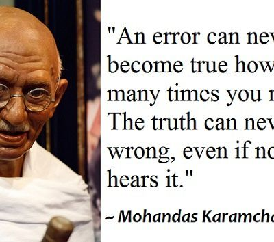 "Gandhi Quotes : ""An error can never become true ..."""