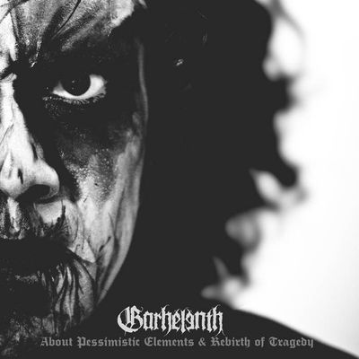 GARHELENTH-'About Pessimistic Elements & Rebirth Of Tragedy'