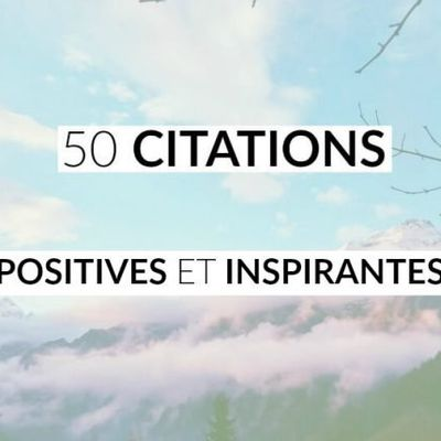 Voici 50 citations positives et inspirantes!