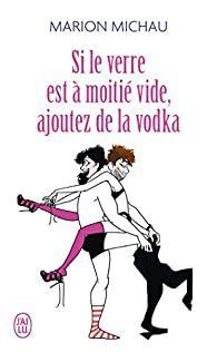 """""""Si le verre est à moitié vide, ajoutez de la vodka"""" de M. Michau"""