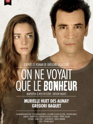 ON NE VOYAIT QUE LE BONHEUR  au Théâtre Actuel avec Grégori Baquet #off17