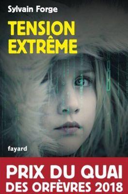 Tension extrême - de Sylvain FORGE