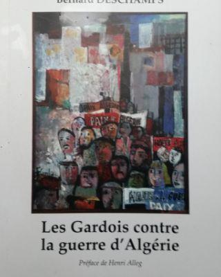 Les Gardois contre la guerre d'Algérie. Bernard Deschamps. Préface d'Henri Alleg.