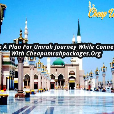 Make A Plan For Umrah Journey While Connected With Cheapumrahpackages.Org