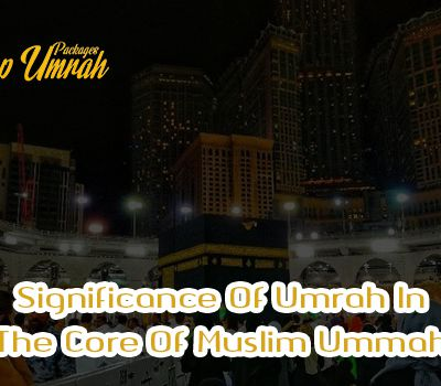 Significance Of Umrah In The Core Of Muslim Ummah
