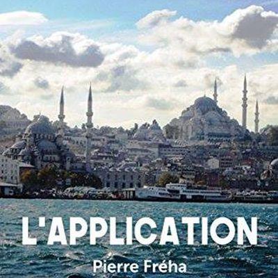 *L'APPLICATION* Pierre Fréha* Éditions Publishroom* par Danielle Turcan*