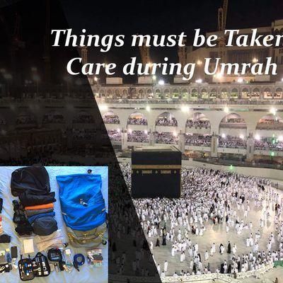 Things must be Taken Care during Umrah