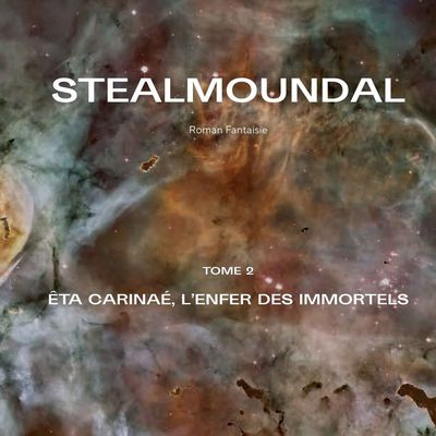 Stealmoundal (T2. Êta Carinaé, l'Enfer Des Immortels)