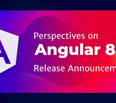 Perspectives on Angular 8.0 Release Announcement