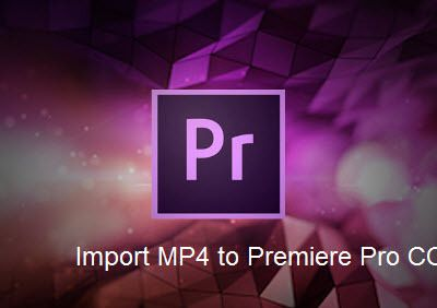 Tips Importing MP4 Video to Premiere Pro CC