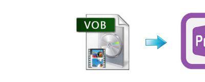 Convert VOB Files to Adobe Premiere Pro CC/CS6