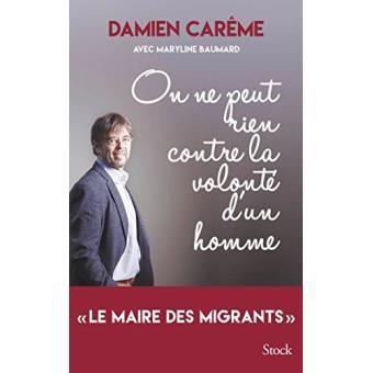 """A LIRE ABSOLUMENT : De Damien Carême """"On ne peut rien contre la volonté d'un homme"""""""
