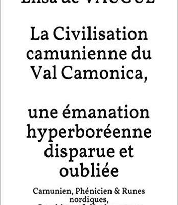 Val Camonica  Civilization, a disappeared Hyperborean Civilization, her Petroglyphs and mysterious Alphabet : Camunic, Phoenician, Nordic Runes, and Haplogroups (+ film 4 mn)