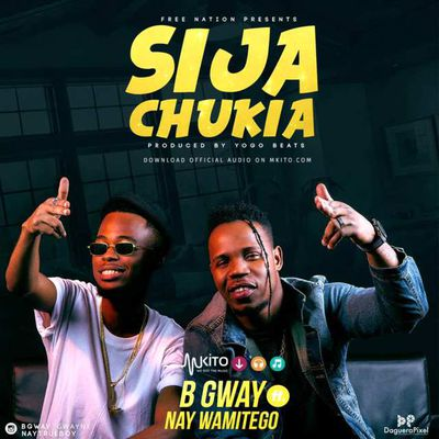 [AUDIO] SIJACHUKIA by B Gway ft Ney WaMitengo