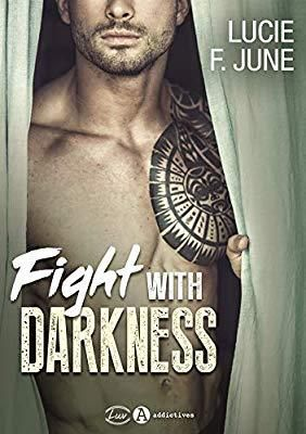 Fight with darkness de Lucie F. June aux Editions Addictives