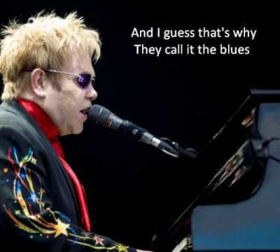 Elton John : I guess that's why we call it the blues