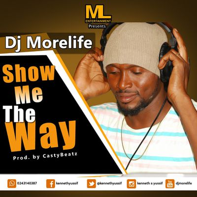 SURPRISE AUDIO:: Dj Morelife -Show Me The Way-Prod by CastyBeatz ||www.gbaagamusic.com
