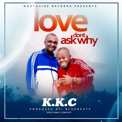 HOT AUDIO::KKC -Luv Don't Ask Why-Prod BlueBeatz||www.gbaagamusic.com