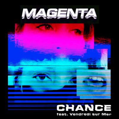 MAGENTA - Chance feat. Vendredi sur Mer (Clip Officiel)