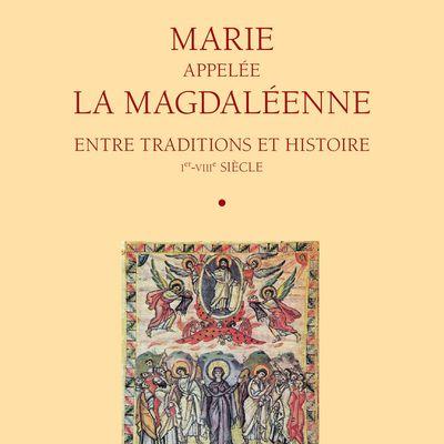 Marie appelée la Magdaléenne - Entre Traditions et Histoire : Ier-VIIIe siècle (présentation et recensions)
