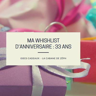 Ma Whishlist d'anniversaire : 33 ans