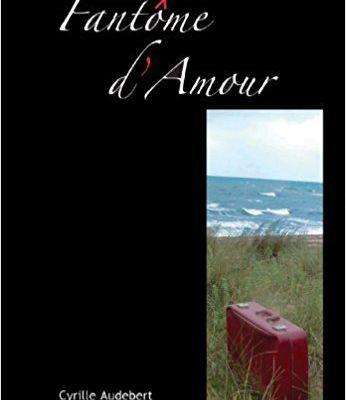 FANTOME D'AMOUR de CYRILLE AUDEBERT