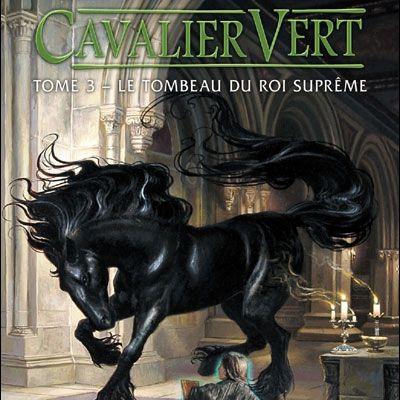 Cavaliers Vert - 3 - Le Tombeau du Roi Suprême de Kristen Britain