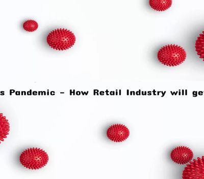 Coronavirus Pandemic- How Retail Industry will get out of it?