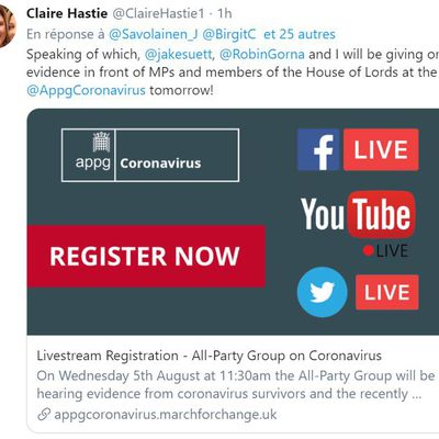"Article 5 août 2020 - Twitter - "" UK : @jakesuett ,  @RobinGorna  and @ClaireHastie will be giving oral evidence in front of MPs and members of the House of Lords at the  @AppgCoronavirus  tomorrow ( Des survivants Long Covid et militants du # COVID19 témoigneront devant des députés et la Chambre des lords au Royaume-Uni)"