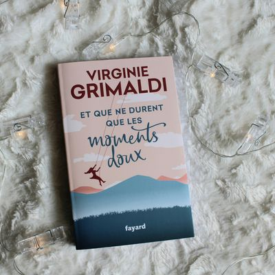 ET QUE NE DURENT QUE LES MOMENTS DOUX - VIRGINIE GRIMALDI